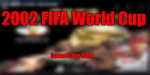 2002 FIFA World Cup gamecube ISO