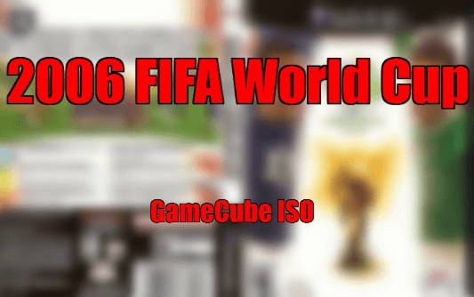 2006 FIFA World Cup gamecube ISO